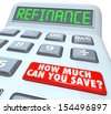 The word Refinance on the display of a digital calculator with a big red button reading How Much Can You Save on your house or mortgage payment - stock