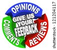 The words Give Us Your Feedback on three arrows with Opinions, Comments and Reviews for customer input - stock photo