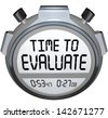 The words TIme to Evaluate on a stopwatch or timer to illustrate assessment, evlauation, grading, reviewing or other form of feedback in work, education or life - stock photo