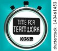 Time For Teamwork Message Meaning Combined Effort And Cooperation - stock photo