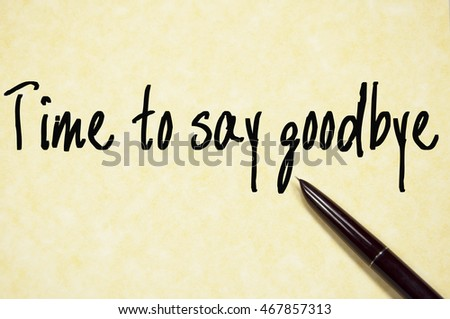 time to say goodbye text write on paper