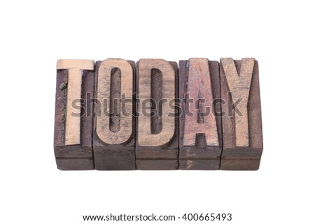 today word made from tilted wooden letterpress type isolated on white
