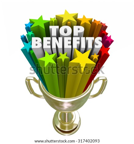 Top Benefits words in a gold trophy with stars or fireworks to illustrate best fringe bonuses, compensation, pay or rewards from a job, product, service or opportunity