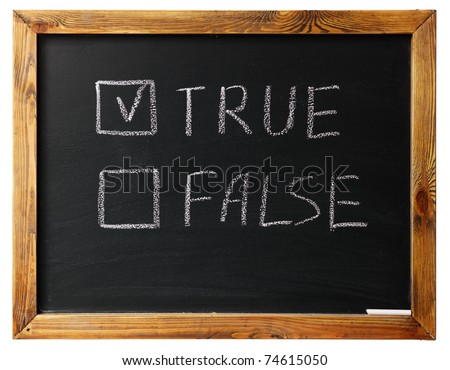 true Or false on black chalk board isolated on white