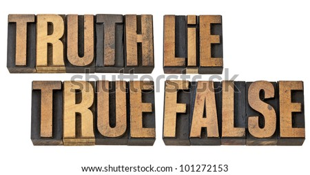 truth, lie, true and false - isolated words in vintage letterpress wood type