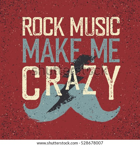 "Vintage Rock Music label with lightning and mustache. ""Rock music make me crazy"". Grunge style tee shirt print design"