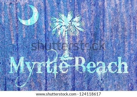 Vintage / wooden South Carolina Flag concept  with the words myrtle beach