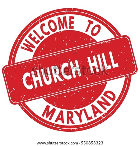 Welcome to CHURCH HILL MARYLAND stamp sign text logo red.