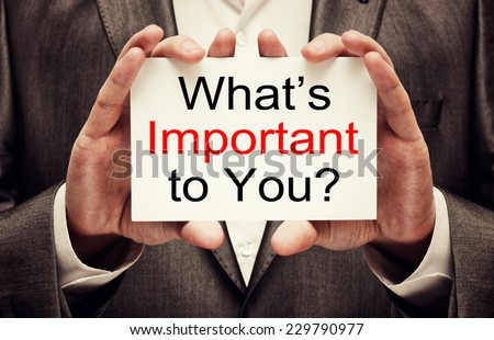 What is important to you ?