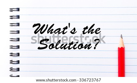 What's the solution? written on notebook page, red pencil on the right. Motivational Concept image
