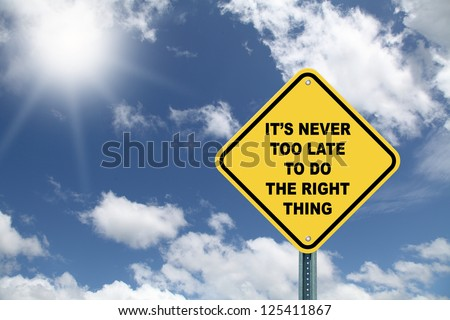 Yellow cautionary road sign It's never too late to do the right thing on beautiful sky background