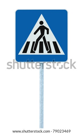 Zebra crossing, pedestrian cross warning traffic sign in blue and pole, isolated