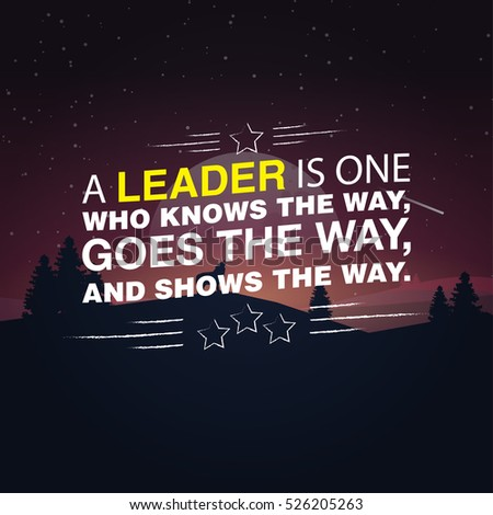 A leader is one who knows the way, goes the way, and shows the way. Motivational poster with nature background