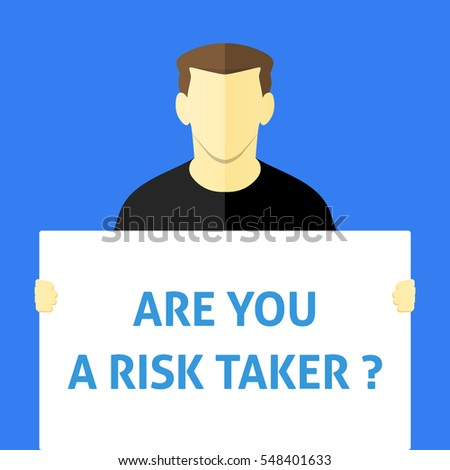 Are You a Risk Taker ? - Man showing sign. Business person holding a white piece of cardboard