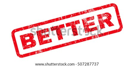 Better Text rubber seal stamp watermark. Caption inside rectangular banner with grunge design and dust texture. Slanted vector red ink sign on a white background.