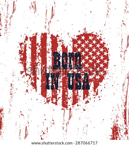 Born in usa, grunge heart with american flag, vector illustration, eps10, easy to edit
