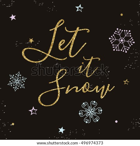 Christmas greeting card with gold text. Let it snow. Modern calligraphy. Gold glitter texture.