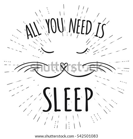Cute cat,All you need is sleep - inscription, Hand drawn T-shirt design or greeting card,vector illustration.
