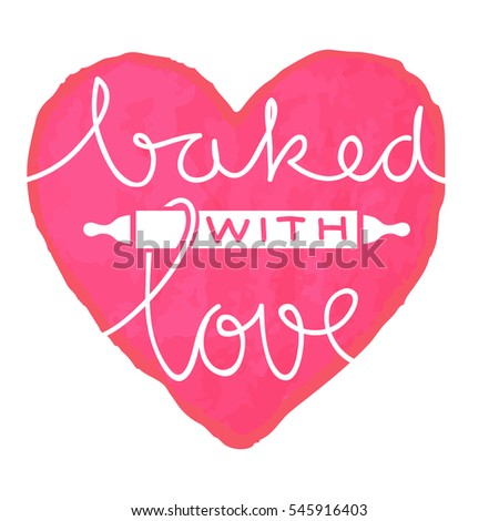 "Cute hand lettering of the text ""baked with love"" on a watercolor heart."