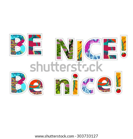 Decorative bright BE NICE on white background - vector