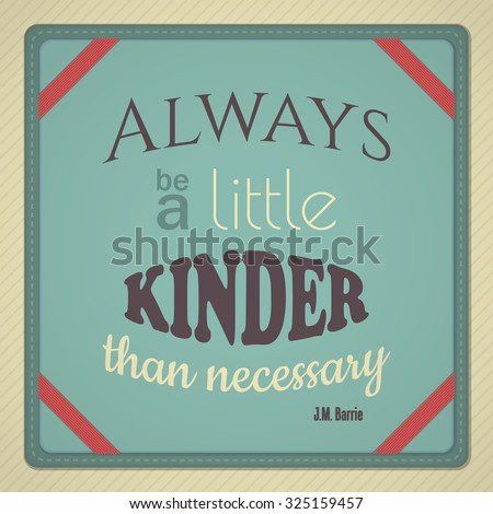 Decorative quote from Peter Pan author JM Barrie â?? Always Be A Little Kinder Than Necessary  This file is Vector EPS10 and uses opacity masks and blends.