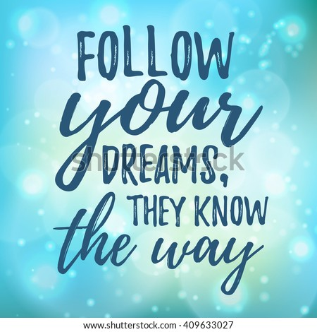 Dream Inspirational Quote Follow Your Dream. Typographic Motivational Quote.  Lettering Inspirational Quote Design For