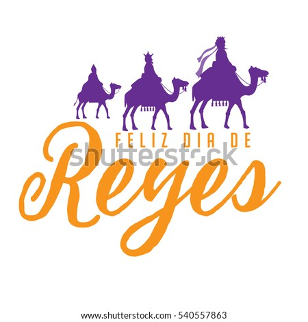 Feliz Dia De Reyes (Happy Day of Kings) featuring the three wise men riding camels. EPS 10 vector.
