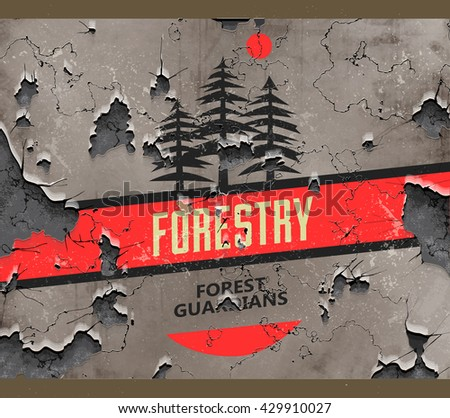 Forestry sign on a beautiful grungy distressed wall background with large cracks. Vector illustration