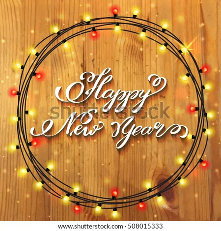 Glowing Christmas Lights Wreath for Xmas Holiday Greeting Cards Design With Hand Lettering Happy New Year On Wooden Background. Vector illustration