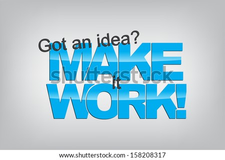 Got an idea? Make it work! Typography poster. Motivational Background  (EPS10 Vector)