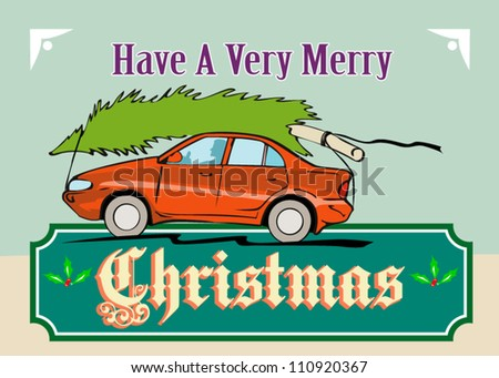 "Greeting card poster illustration showing a christmas tree on top of vintage station wagon automobile with gifts presents in the car boot and words ""Have a very merry christmas""."