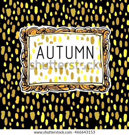 Hand Drawn Colored Picture Frame on Autumn Seamless Gold Rain Background. Trendy Gold Spot Pattern.