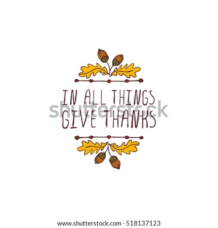 Handdrawn thanksgiving label with acorns and text on white background. In all things give thanks.