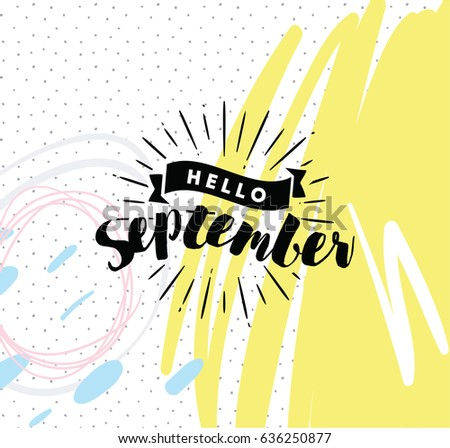 Nice Hello September. Inspirational Quote. Typography For Calendar Or Poster,  Invitation, Greeting Card
