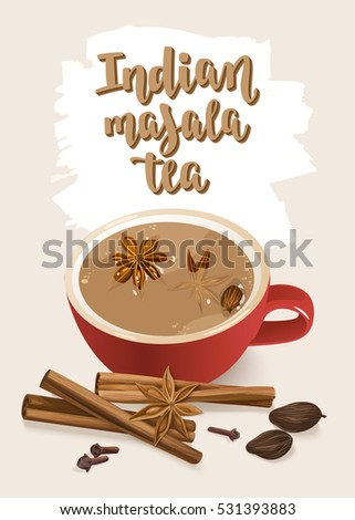 Indian Masala Tea. Warming beverage with spices. Decorative vector illustration and handwritten brush lettering for your design. Cup, spices and ingredients to cook spiced tea on light background.
