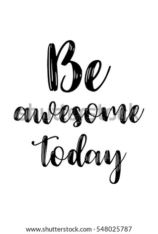Inspirational Quote About Life, Positive Phrase. Modern Calligraphy Text.  Be Awesome Today