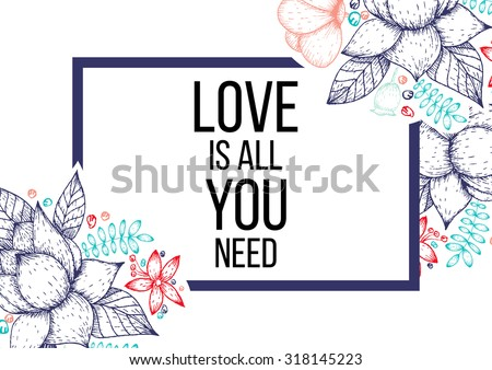 Inspirational quote vector illustration poster with flowers. Motivation lettering. Typographical poster template. Can be used for printing and wedding decoration.
