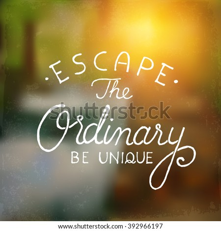 Inspirational Typographic Quote on a beautiful blurred background - Escape from the ordinary