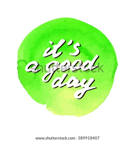 it`s a good day calligraphic inscription on a green watercolor background, illustration is suitable for any use