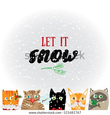 Let it snow.  Holiday greeting card with cute cat characters and calligraphy elements. Handwritten modern lettering with cartoons background.