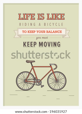 Life is like riding a bicycle to keep your balance you must keep moving hipster poster with retro road bicycle on background and vintage lettering