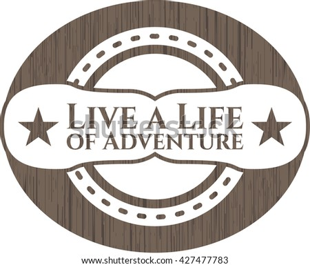 Live a Life of Adventure wooden emblem. Retro