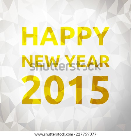 Low poly gold vector Happy New Year 2015 text