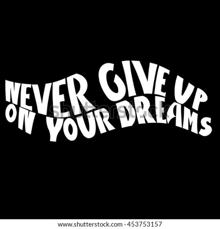 Never give up on your dreams card. Hand drawn motivational quote. Ink illustration. Modern brush calligraphy. Isolated on white background.