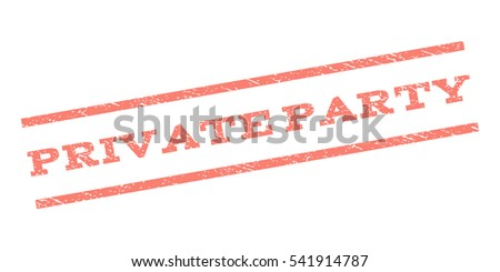 Private Party watermark stamp. Text caption between parallel lines with grunge design style. Rubber seal stamp with scratched texture. Vector color ink imprint on a white background.