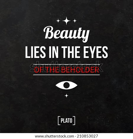 Beauty Lies in the Eye of the Beholder