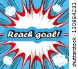 Reach goal ! concept boom background Reaching Your Goal - stock photo
