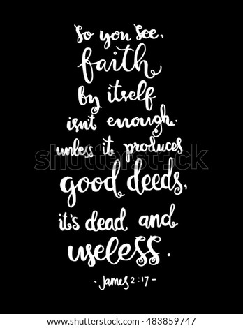 so you see, faith by itself is not enough unless it produces good deeds its dead and useless on black Background. Bible Verse. Hand Lettered Quote. Modern Calligraphy. Christian Poster