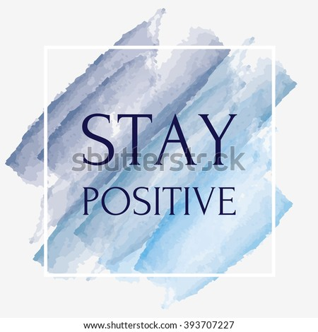 Stay positive motivating picture with watercolor brushes with a white frame. Modern design
