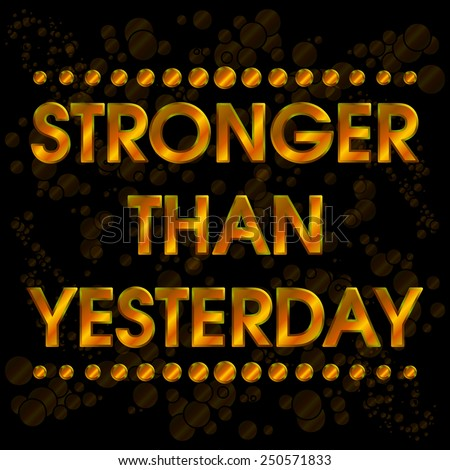 Stronger Than Yesterday Gold with Bubbles . Abstract Motivation Quote Poster . Typography Background Vector